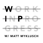 WIP_MattMyklusch